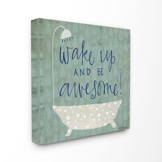 Wake Up Be Awesome Tub Bath Stretched Canvas Wall Art