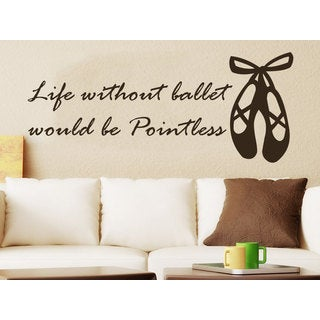 Quote Life without ballet would be Pointless Wall Art Sticker Decal Brown