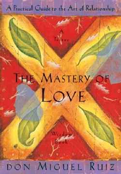 The Mastery of Love: A Practical Guide to the Art of Relationship (Paperback)