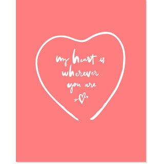 'My Heart is Where Ever You Are' Wall Art Print