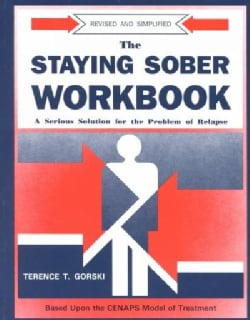 Staying Sober Workbook: A Serious Solution for the Problems of Relapse (Paperback)