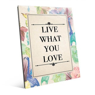 Live What You Love Wall Art on Acrylic