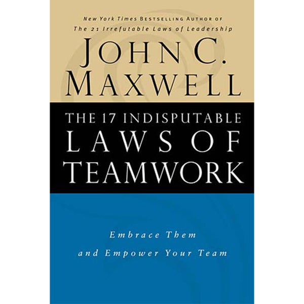 The 17 Indisputable Laws of Teamwork: Embrace Them and Empower Your Team (Hardcover)