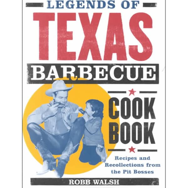 Legends of the Texas Barbecue Cookbook: Recipes and Recollections from the Pit Bosses (Paperback)