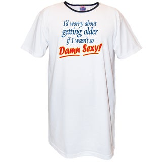 'I'd Worry About Getting Older if I Wasn't So Damn Sexy!' Cotton Nightshirt