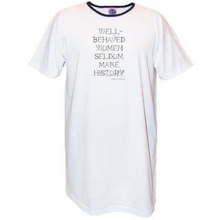 'Well Behaved Women Seldom Make History' White Cotton Nightshirt