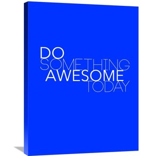 NAXART Studio 'Do Something Awesome Today 2' Stretched Canvas Wall Art