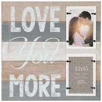 Love You More with 2-4X6 Opening
