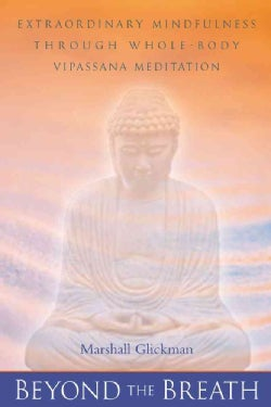 Beyond the Breath: Extraordinary Mindfulness Through Whole-Body Vipassana Meditation (Paperback)