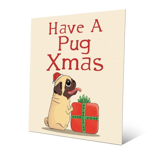 Have a Pug Christmas Wall Art on Metal