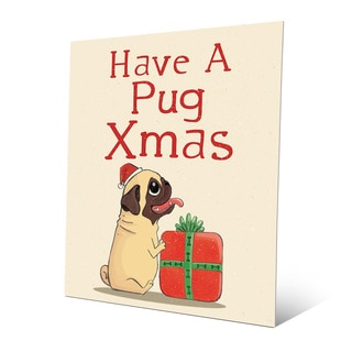 Have a Pug Christmas Wall Art on Metal