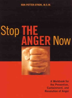Stop the Anger Now: A Workbook for the Prevention, Containment, and Resolution of Anger (Paperback)