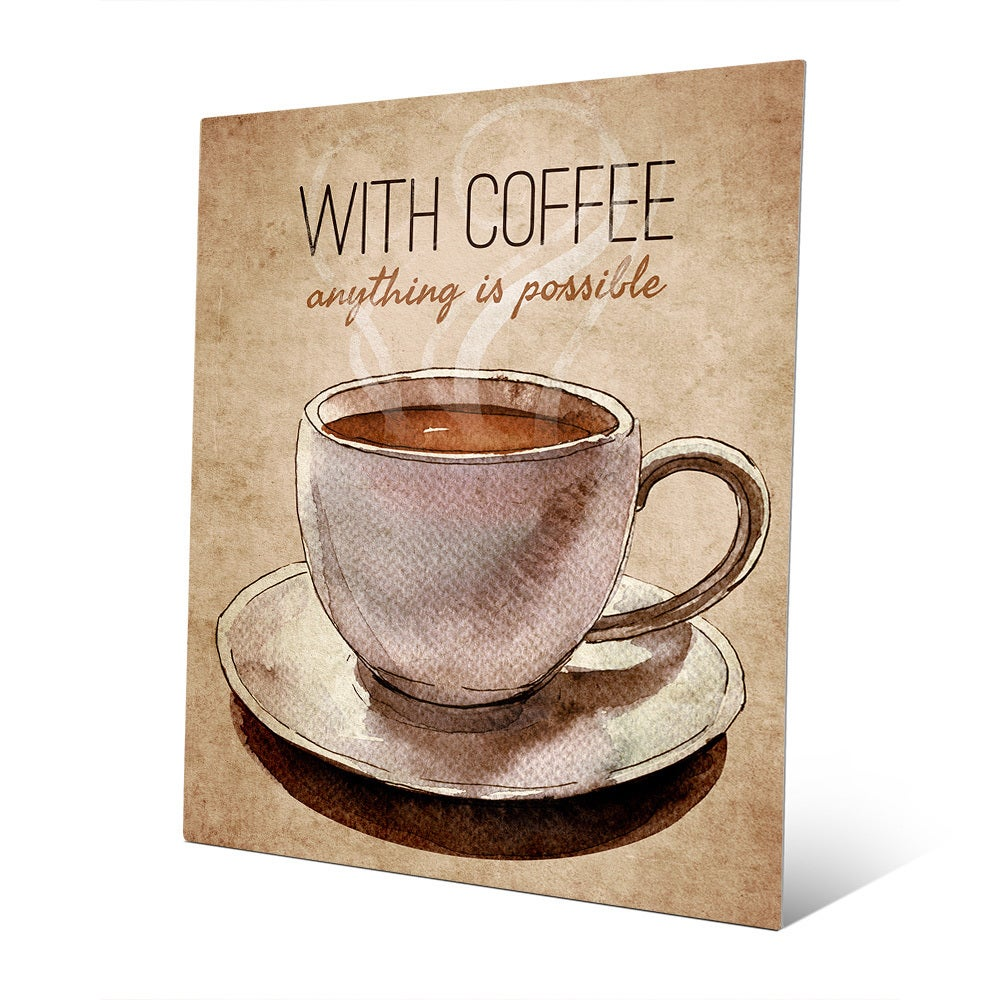 With Coffee Anything is Possible Wall Art on Metal (With ...