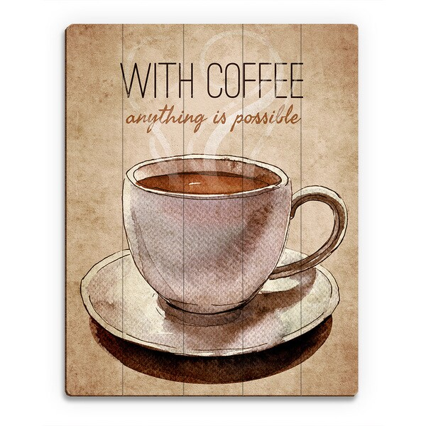 With Coffee Anything is Possible Wall Art on Wood