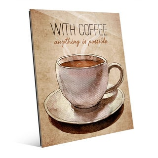 With Coffee Anything is Possible Wall Art Print on Acrylic