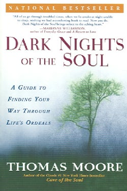 Dark Nights Of The Soul: A Guide To Finding Your Way Through Life's Ordeals (Paperback)