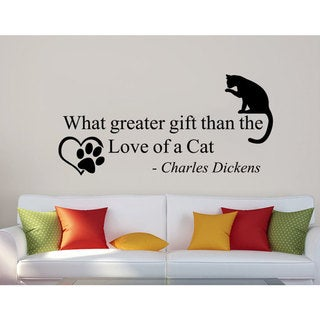 Quote Charles Dickens What Greater Gift Than The Love Of A Cat Phrase Sticker Decal size 22x30 Color Black - 22 x 30