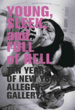Young, Sleek, And Full Of Hell: Ten Years of New York's Alleged Gallery (Paperback)