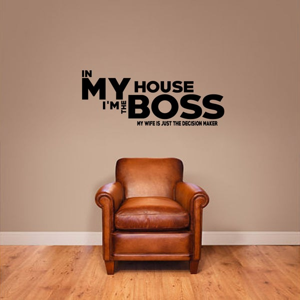 In This House I'm the Boss Wall Decal