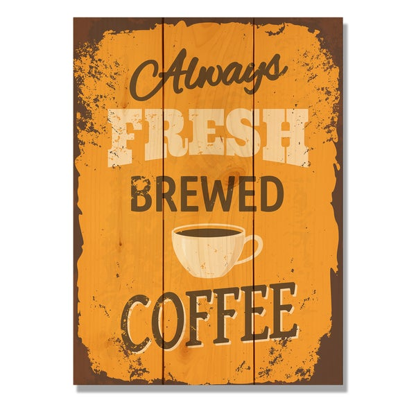 Always Fresh Brewed Coffee 11x15 Indoor/Outdoor Full Color Cedar Wall Art