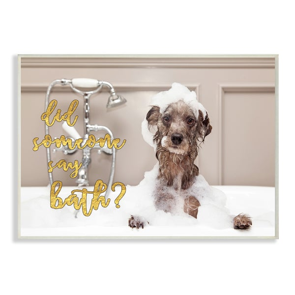 Did Someone Say Bath. Bubble Bath Dog Wall Plaque Art