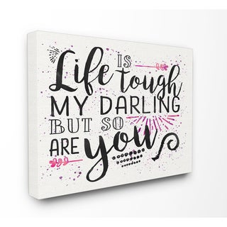 'Life Is Tough But So Are You' Stretched Canvas Wall Art