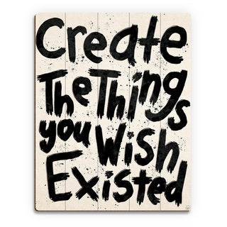 Create Things You Wish Existed Wood Wall Art