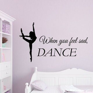 Quotes When You Feel Sad Dance Ballerina Vinyl Sticker Dancer Art Wall Decor Sticker Decal size 22x35 Color Black