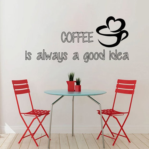 Shop Quotes Coffee Is Always A Good Idea Kitchen Wall Decor Home Vinyl Art Wall Decor Sticker Decal Size 22x35 Color Black Overstock 14317091