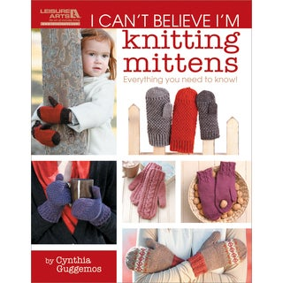 Leisure Arts-I Can't Believe I'm Knitting Mittens