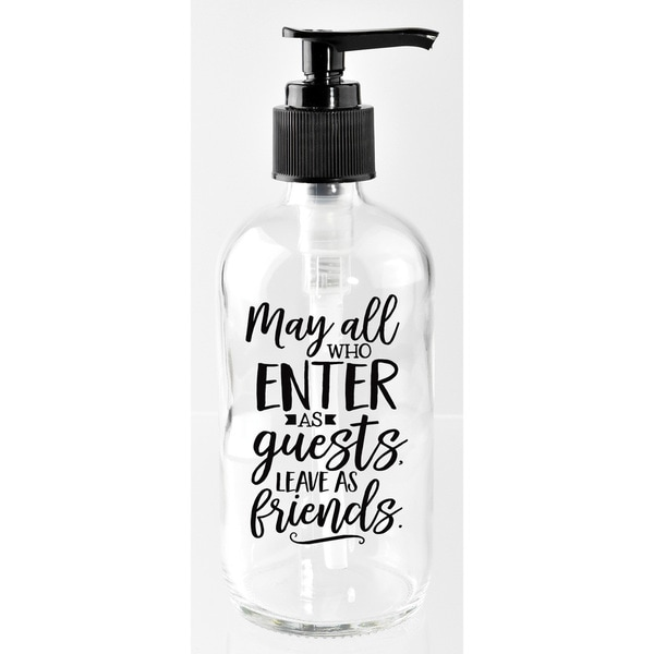 'May All who Enter as Guests, Leave as Friends' Clear Glass 8-ounce Soap Dispenser