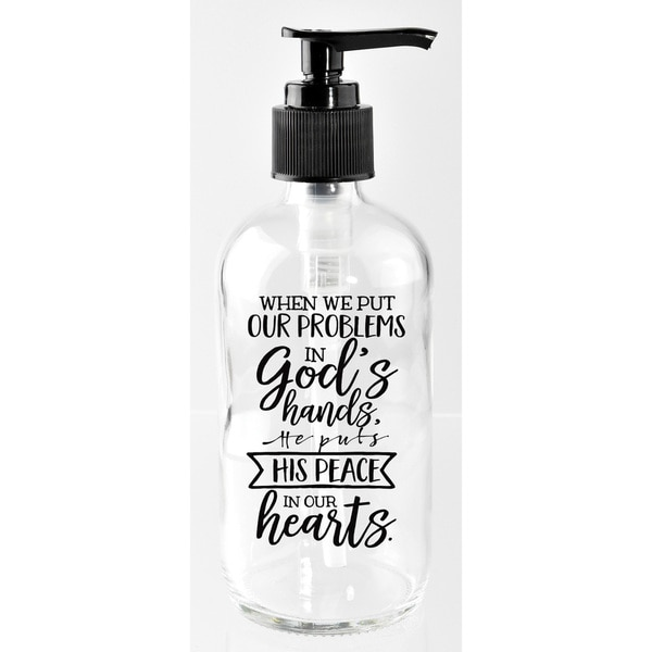 'When we put our problems in God's hands...' Glass 8-ounce Soap Dispenser