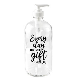 """""""Every Day Is A Gift"""" 16oz Glass Soap Dispenser"""