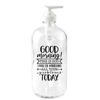 Good Morning! This Is God 16-ounce Glass Soap Dispenser