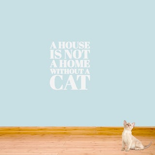 A House is not a Home without a Cat 20 x 24 Wall Decal