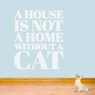 A House is not a Home without a Cat 40 x 48 Wall Decal