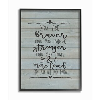 Stupell 'You Are Braver Stronger and More Loved' Framed Giclee Texturized Art