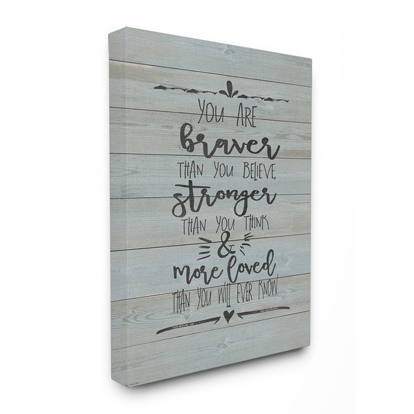 Stupell 'You Are Braver, Stronger and More Loved' Stretched Canvas Wall Art - Grey
