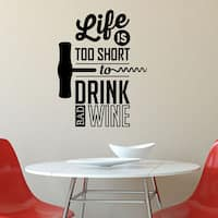 Life is Too Short to Drink Bad Wine Vinyl Wall Quote Decal