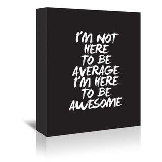 Americanflat Brett Wilson Design I'm Not Here to Be Average Gallery-wrapped Canvas Wall Art
