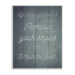 Life Is Full of Choices So Remove Your Shoes Wall Plaque Art