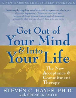 Get Out of Your Mind & Into Your Life: The New Acceptance & Commitment Therapy (Paperback)