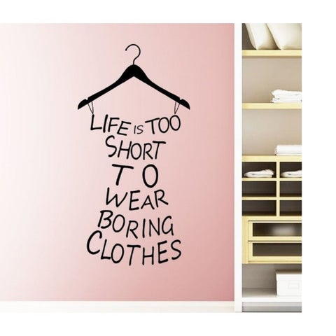 Life is Too Short To Wear Boring Clothes Wall Vinyl