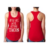 """""""After This We're Getting Tacos"""" Ladies' Racerback Tank Top"""