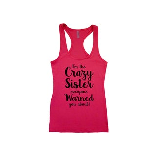 """I'm The Crazy Sister Everyone Warned You About!"" Ladies' Racerback Tank Top"