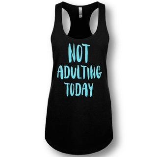 """Not Adulting Today "" Ladies' Racerback Tank Top (Option: Xxl)"