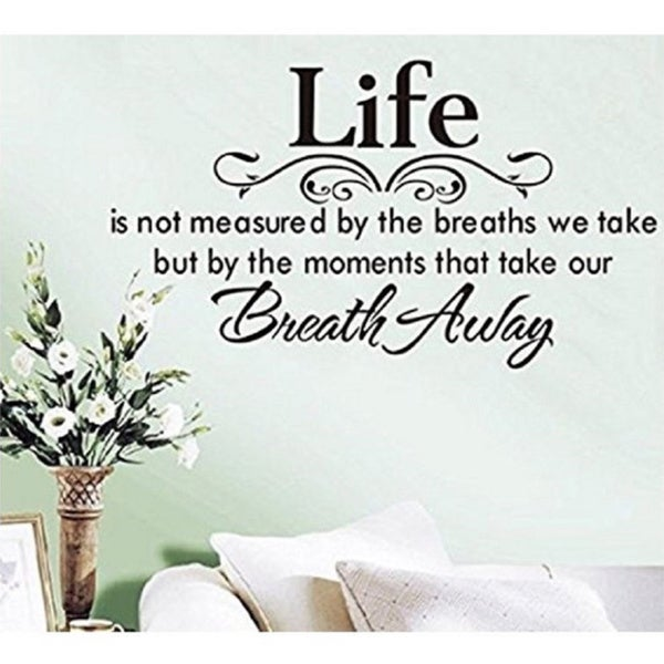 Life Is Not Measured By The Breaths Quote: Shop Life Is Not Measured By The Breaths We Take But By