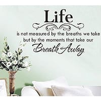Life Is Not Measured By the Breaths We Take But By the Moments That Take Our Breath Away Saying Home Decal Vinyl