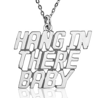 "Sterling Silver ""HANG IN THERE BABY"" Pendant with Chain"