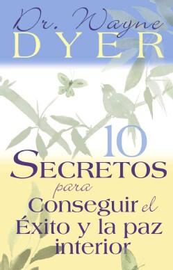 10 Secretos Para Conseguir El Exito Y La Paz Interior / 10 Secrets for Success and Inner Peace (Paperback)